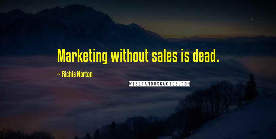 Richie Norton quotes: Marketing without sales is dead.