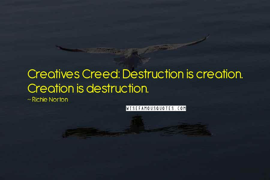 Richie Norton quotes: Creatives Creed: Destruction is creation. Creation is destruction.