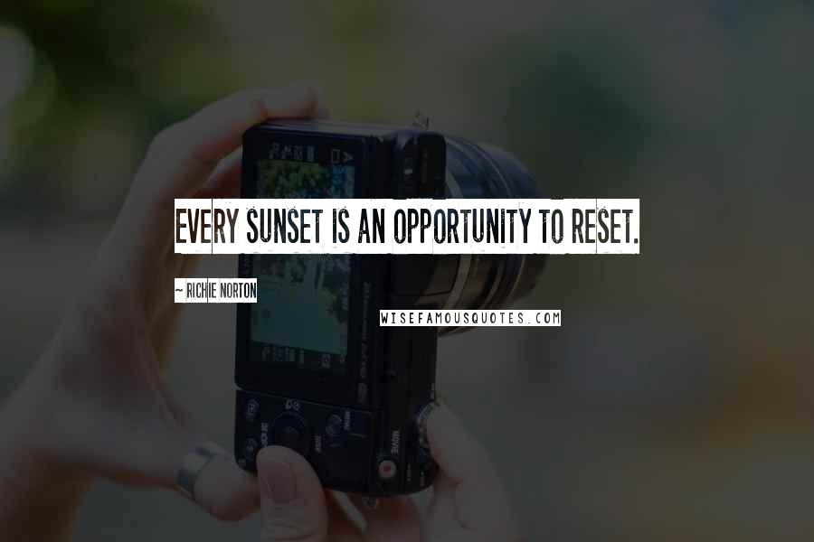 Richie Norton quotes: Every sunset is an opportunity to reset.