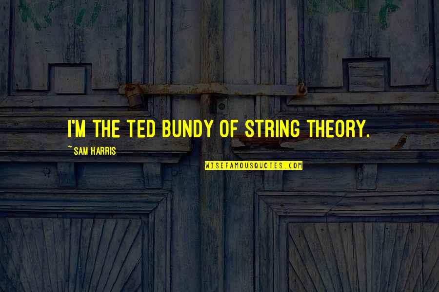 Richie Porte Quotes By Sam Harris: I'm the Ted Bundy of string theory.