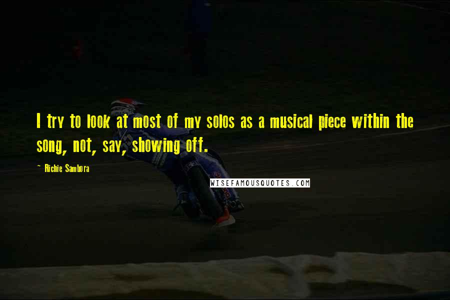 Richie Sambora quotes: I try to look at most of my solos as a musical piece within the song, not, say, showing off.