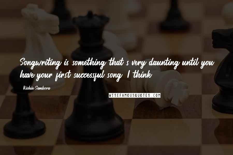 Richie Sambora quotes: Songwriting is something that's very daunting until you have your first successful song, I think.
