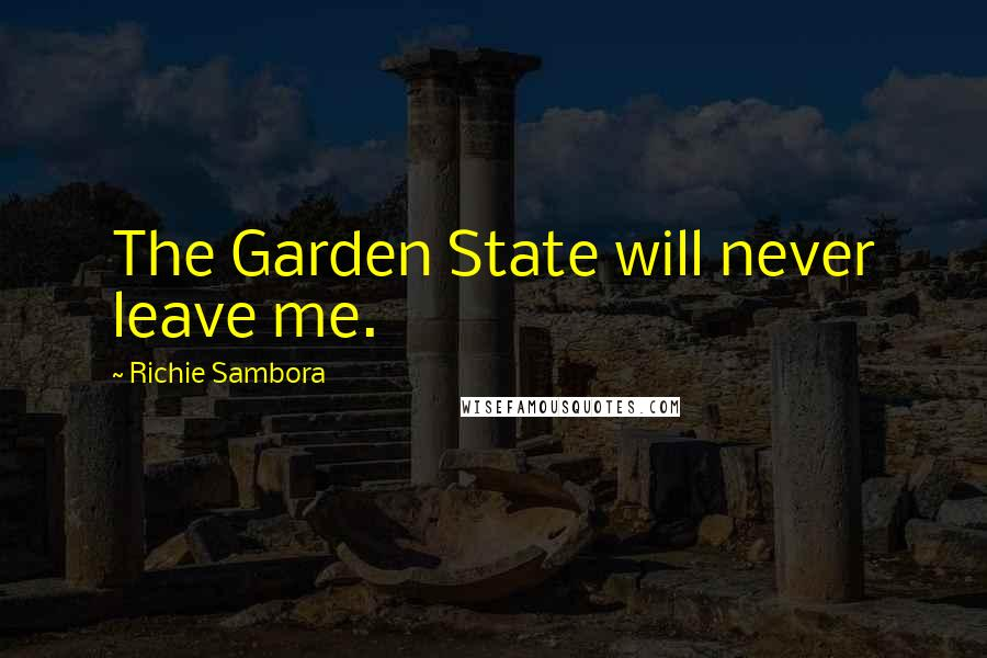 Richie Sambora quotes: The Garden State will never leave me.