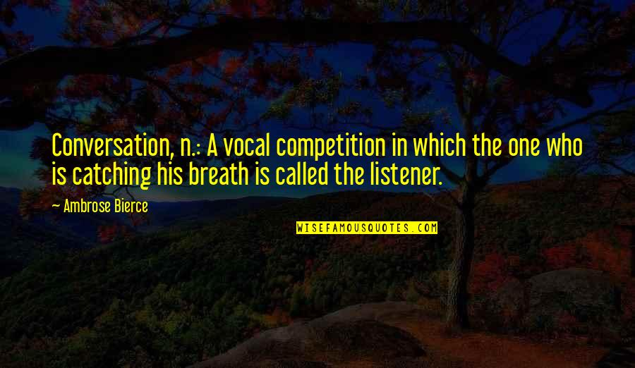 Richie Spice Love Quotes By Ambrose Bierce: Conversation, n.: A vocal competition in which the