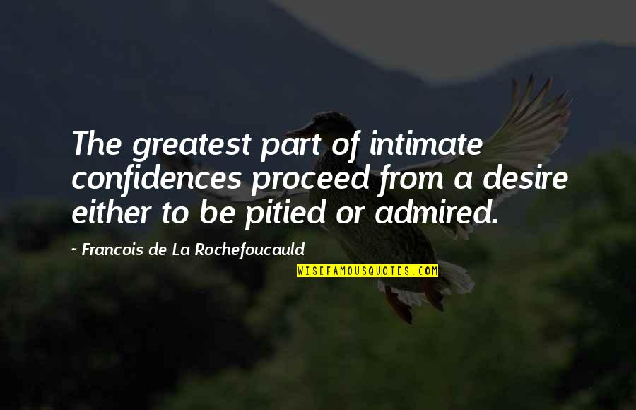 Richie Spice Love Quotes By Francois De La Rochefoucauld: The greatest part of intimate confidences proceed from