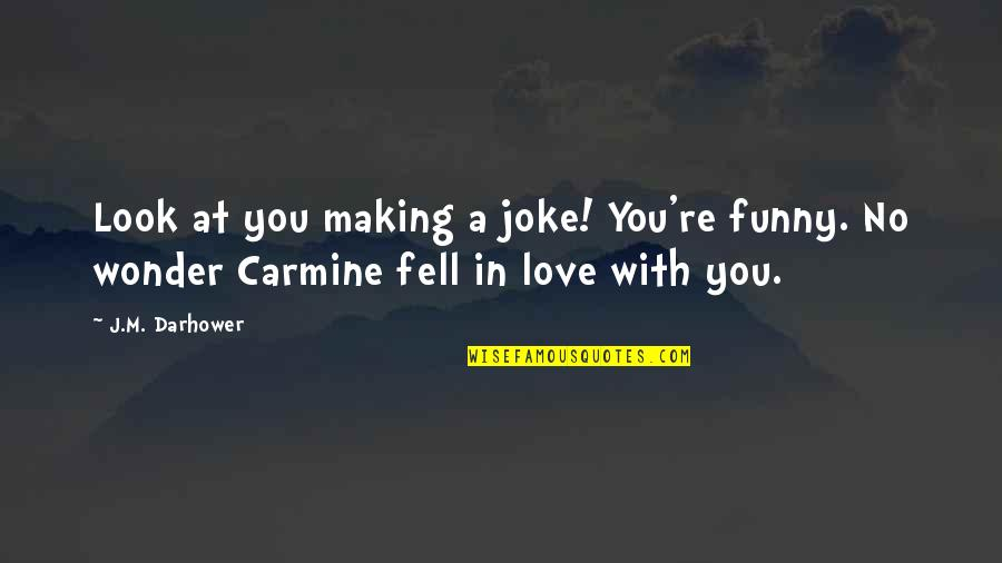 Richie Spice Love Quotes By J.M. Darhower: Look at you making a joke! You're funny.
