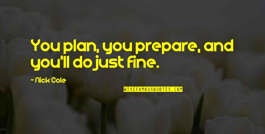 Richie Spice Love Quotes By Nick Cole: You plan, you prepare, and you'll do just