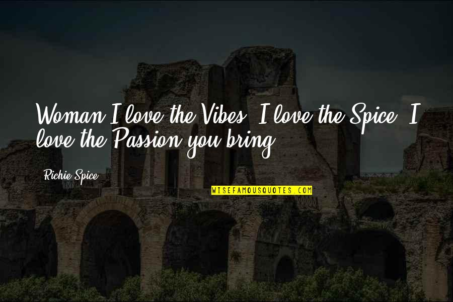 Richie Spice Love Quotes By Richie Spice: Woman I love the Vibes, I love the