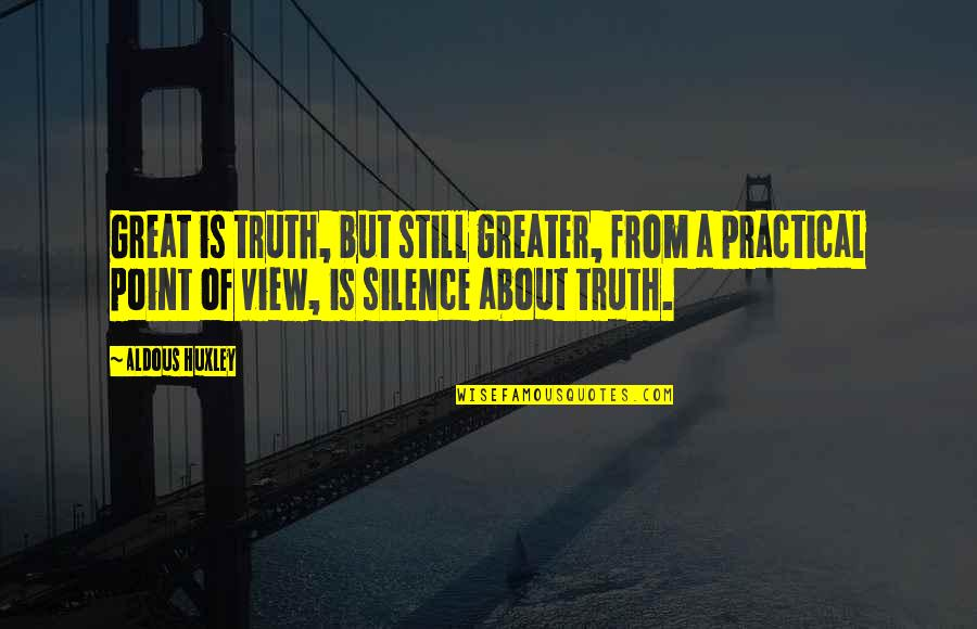 Richness By Heart Quotes By Aldous Huxley: Great is truth, but still greater, from a