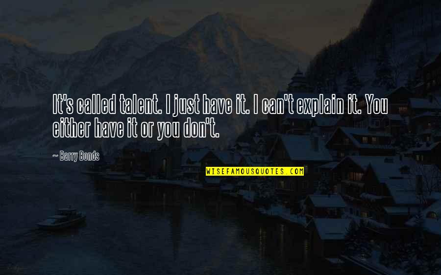 Richness By Heart Quotes By Barry Bonds: It's called talent. I just have it. I