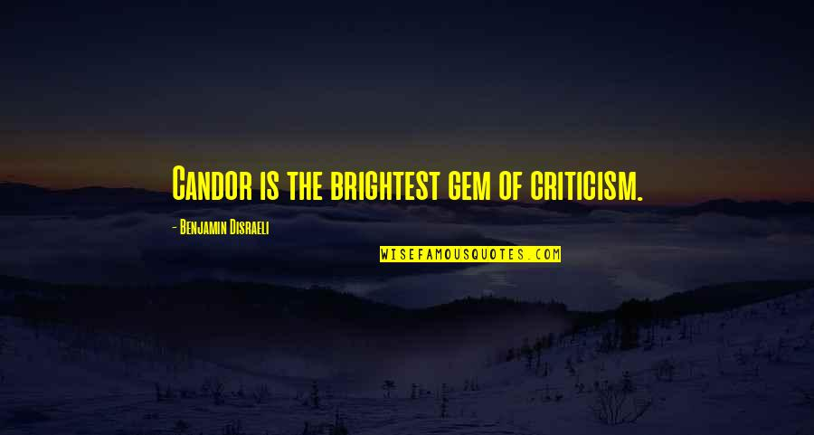Richness By Heart Quotes By Benjamin Disraeli: Candor is the brightest gem of criticism.