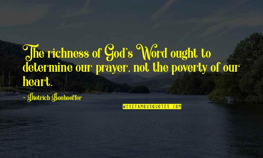 Richness By Heart Quotes By Dietrich Bonhoeffer: The richness of God's Word ought to determine