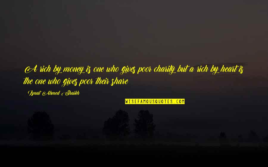 Richness By Heart Quotes By Ismat Ahmed Shaikh: A rich by money is one who gives