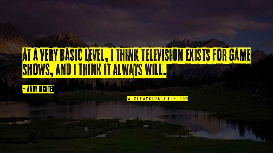 Richter's Quotes By Andy Richter: At a very basic level, I think television