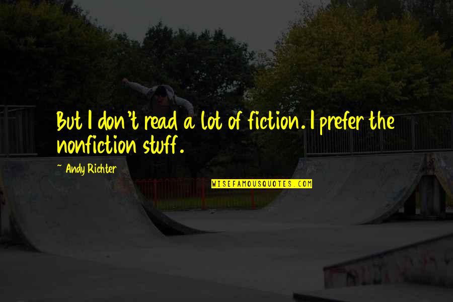 Richter's Quotes By Andy Richter: But I don't read a lot of fiction.