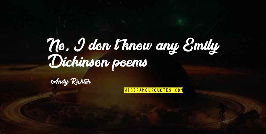 Richter's Quotes By Andy Richter: No, I don't know any Emily Dickinson poems!