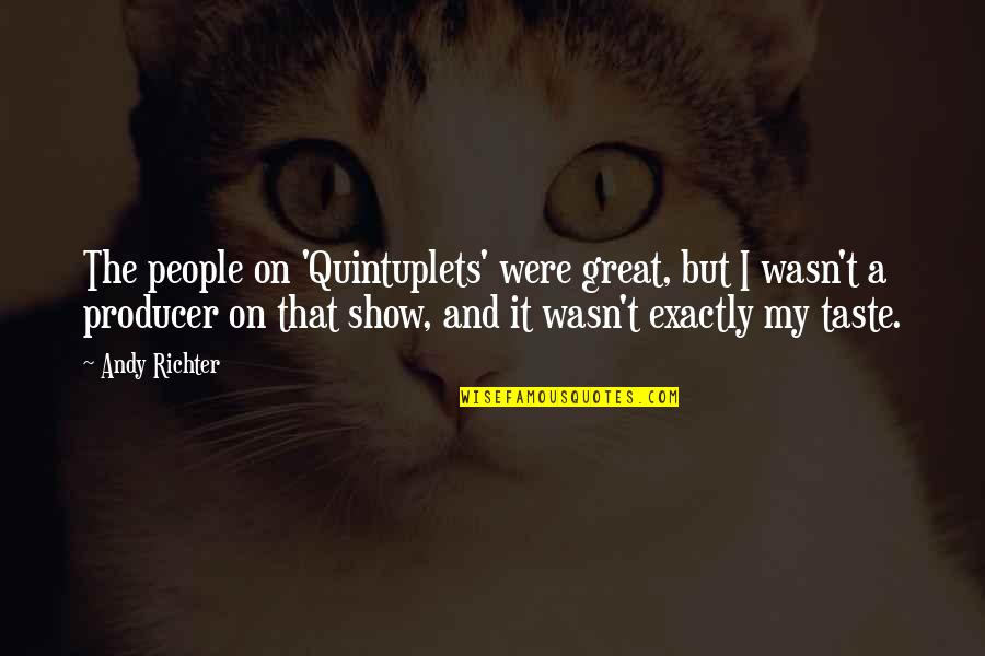 Richter's Quotes By Andy Richter: The people on 'Quintuplets' were great, but I
