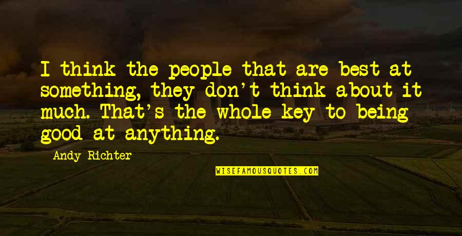 Richter's Quotes By Andy Richter: I think the people that are best at