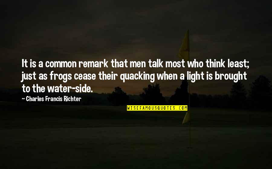Richter's Quotes By Charles Francis Richter: It is a common remark that men talk