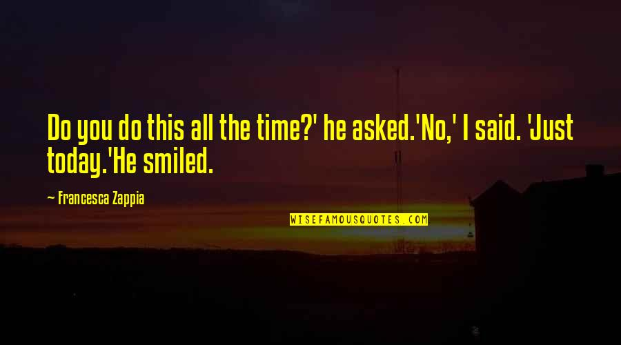 Richter's Quotes By Francesca Zappia: Do you do this all the time?' he
