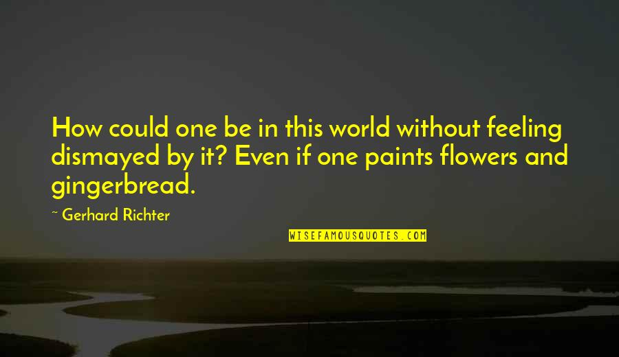 Richter's Quotes By Gerhard Richter: How could one be in this world without