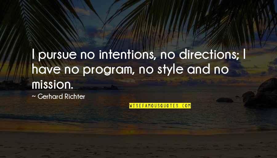 Richter's Quotes By Gerhard Richter: I pursue no intentions, no directions; I have