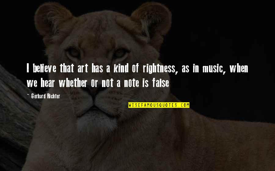 Richter's Quotes By Gerhard Richter: I believe that art has a kind of
