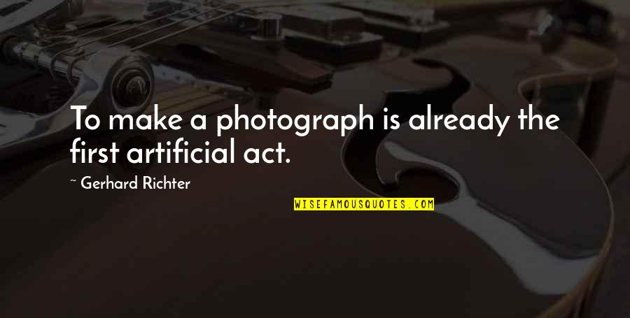 Richter's Quotes By Gerhard Richter: To make a photograph is already the first