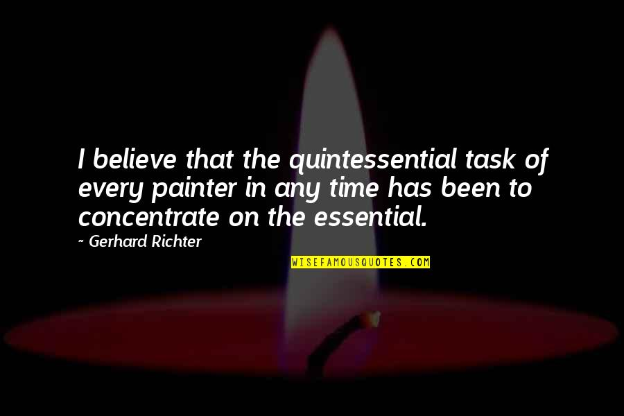 Richter's Quotes By Gerhard Richter: I believe that the quintessential task of every