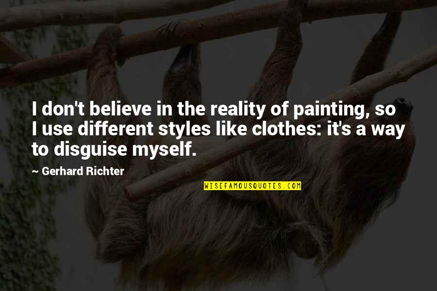 Richter's Quotes By Gerhard Richter: I don't believe in the reality of painting,
