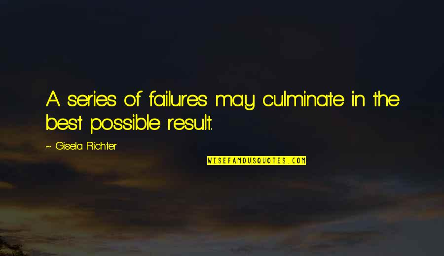Richter's Quotes By Gisela Richter: A series of failures may culminate in the
