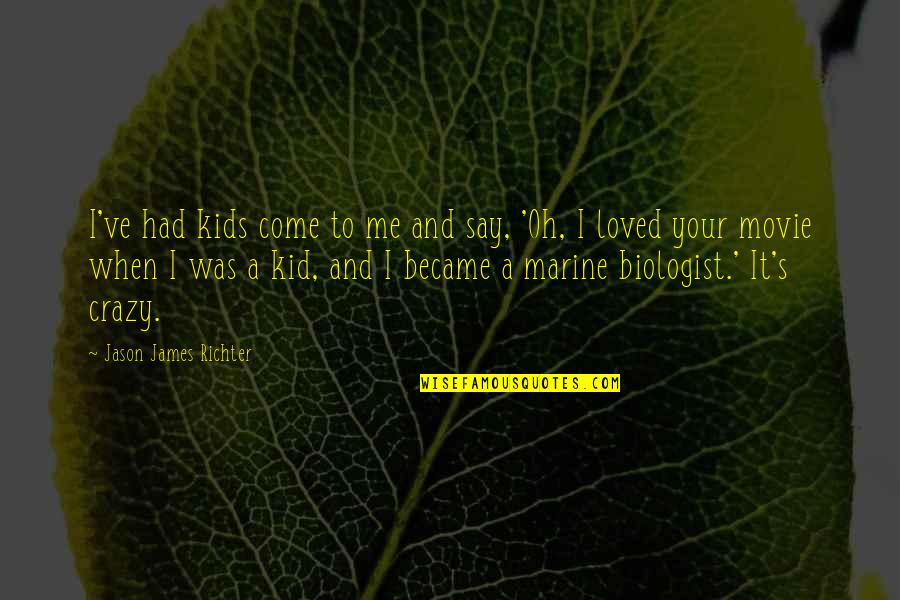 Richter's Quotes By Jason James Richter: I've had kids come to me and say,