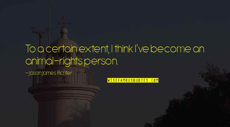 Richter's Quotes By Jason James Richter: To a certain extent, I think I've become