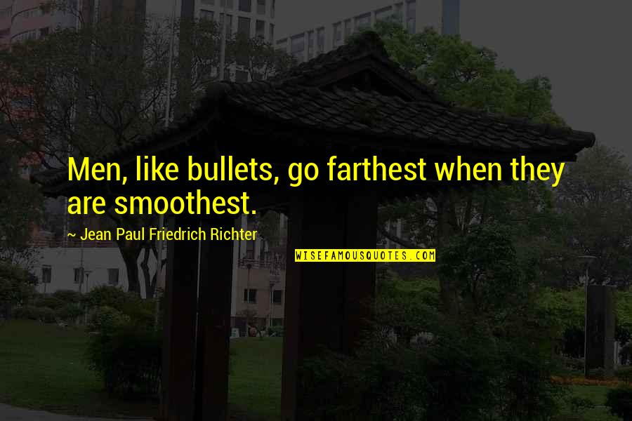 Richter's Quotes By Jean Paul Friedrich Richter: Men, like bullets, go farthest when they are