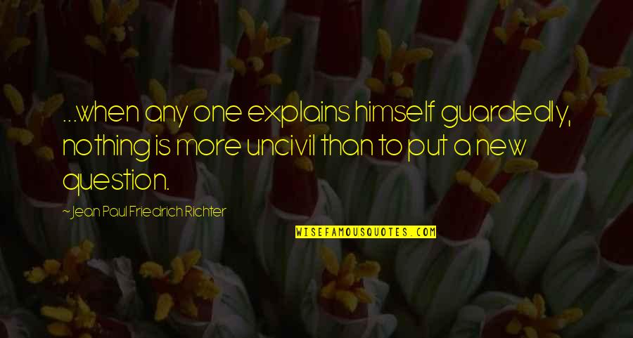 Richter's Quotes By Jean Paul Friedrich Richter: ...when any one explains himself guardedly, nothing is
