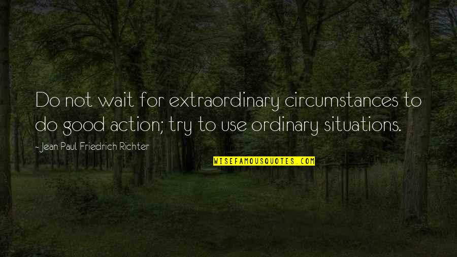 Richter's Quotes By Jean Paul Friedrich Richter: Do not wait for extraordinary circumstances to do