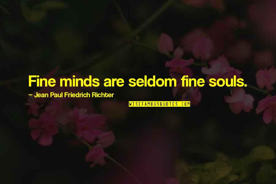 Richter's Quotes By Jean Paul Friedrich Richter: Fine minds are seldom fine souls.