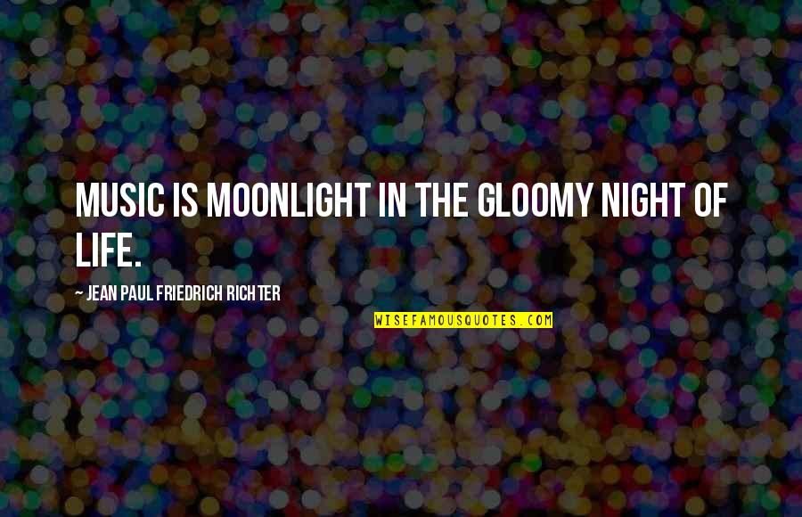 Richter's Quotes By Jean Paul Friedrich Richter: Music is moonlight in the gloomy night of
