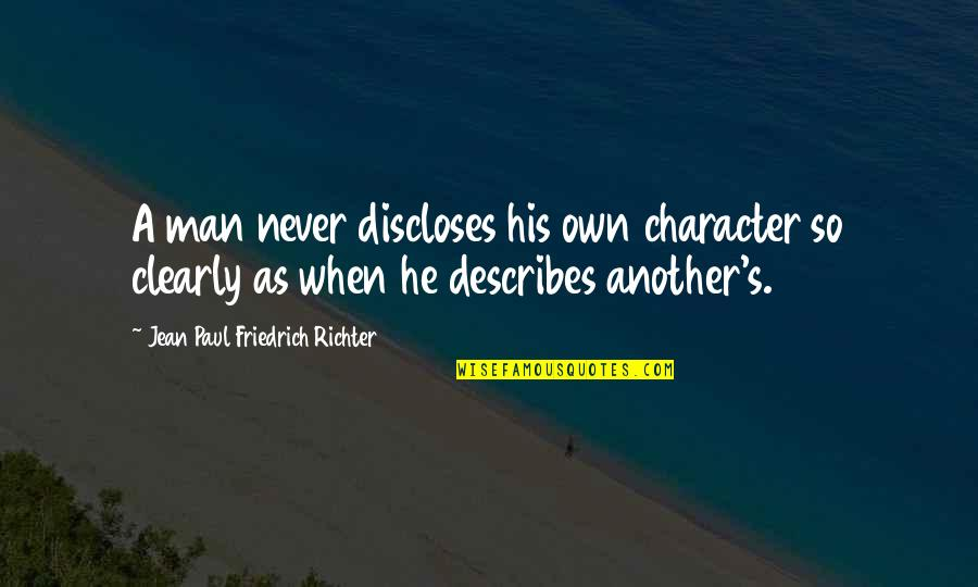 Richter's Quotes By Jean Paul Friedrich Richter: A man never discloses his own character so