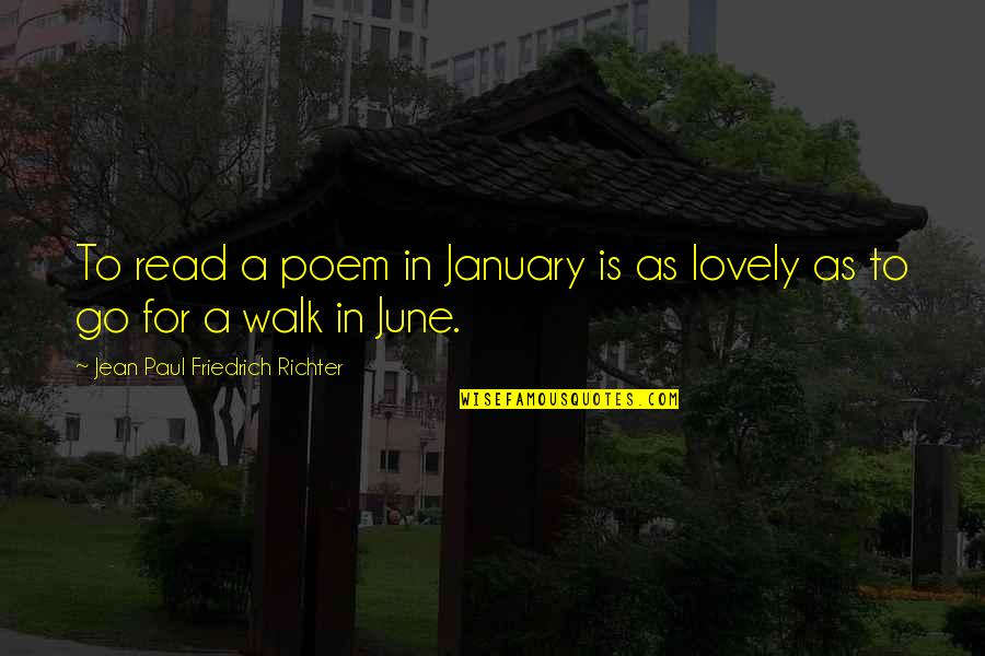 Richter's Quotes By Jean Paul Friedrich Richter: To read a poem in January is as