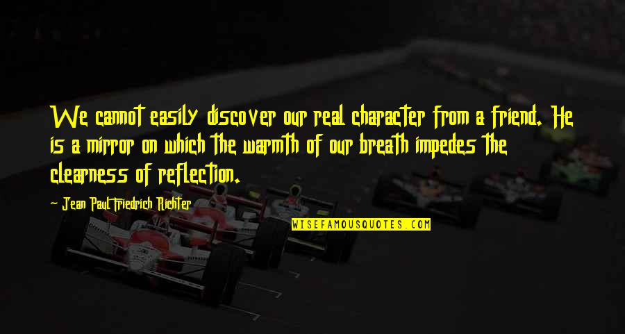 Richter's Quotes By Jean Paul Friedrich Richter: We cannot easily discover our real character from