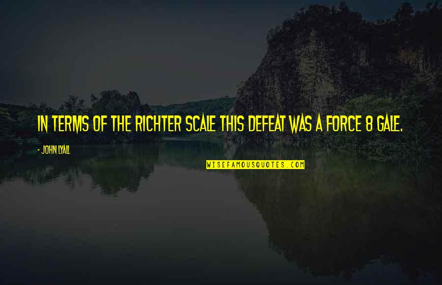 Richter's Quotes By John Lyall: In terms of the Richter scale this defeat