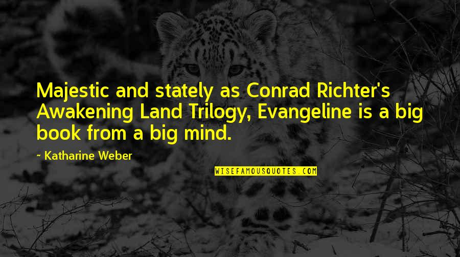 Richter's Quotes By Katharine Weber: Majestic and stately as Conrad Richter's Awakening Land