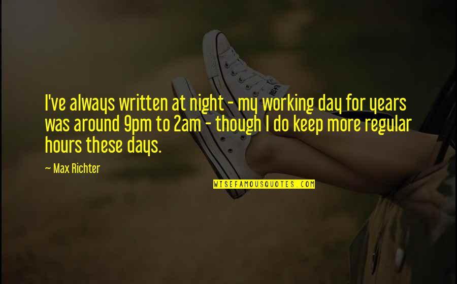 Richter's Quotes By Max Richter: I've always written at night - my working