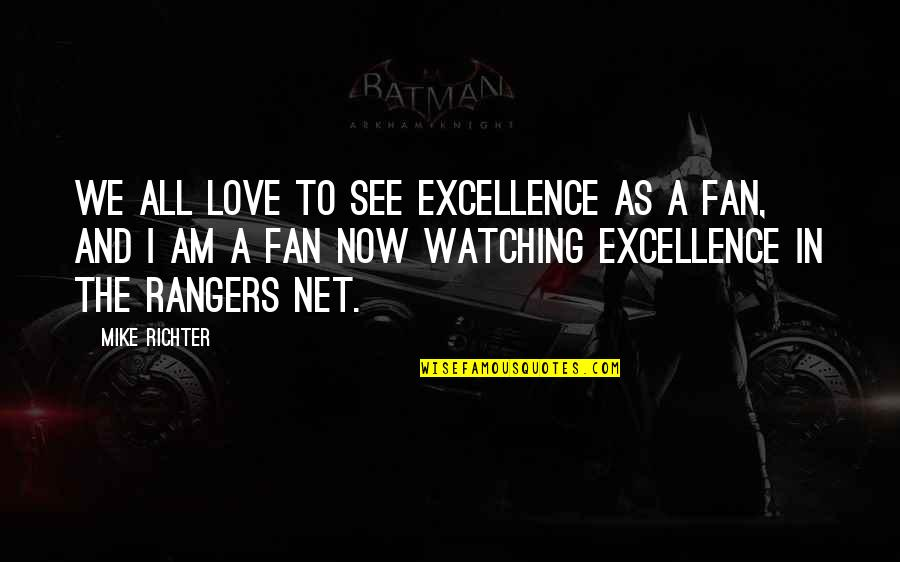 Richter's Quotes By Mike Richter: We all love to see excellence as a
