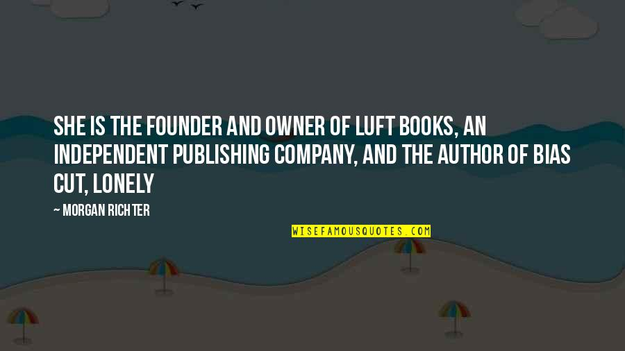 Richter's Quotes By Morgan Richter: She is the founder and owner of Luft