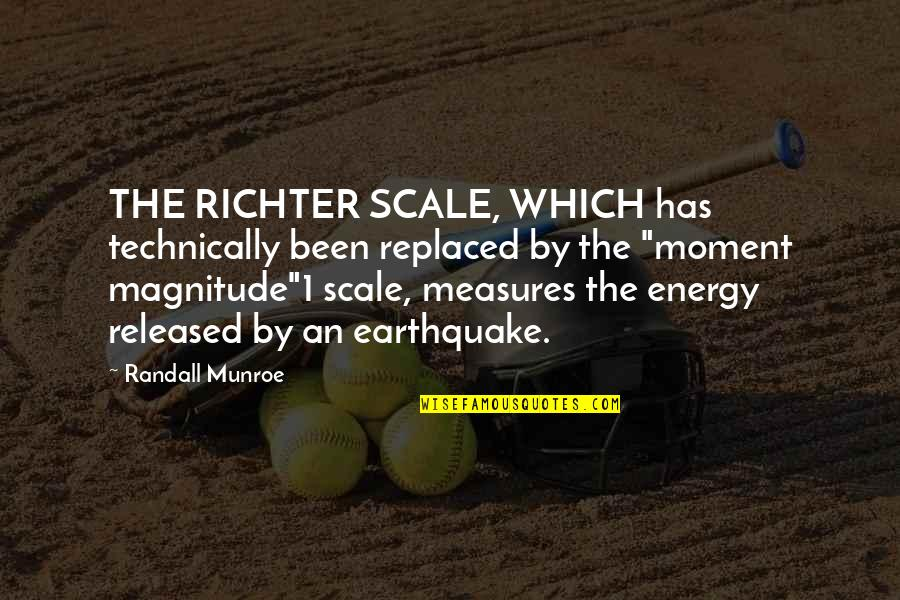 Richter's Quotes By Randall Munroe: THE RICHTER SCALE, WHICH has technically been replaced