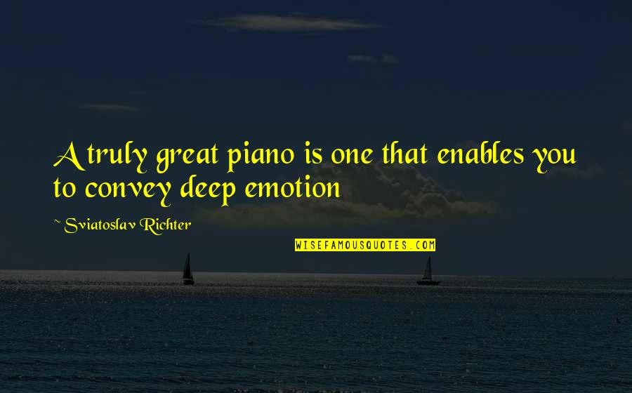 Richter's Quotes By Sviatoslav Richter: A truly great piano is one that enables