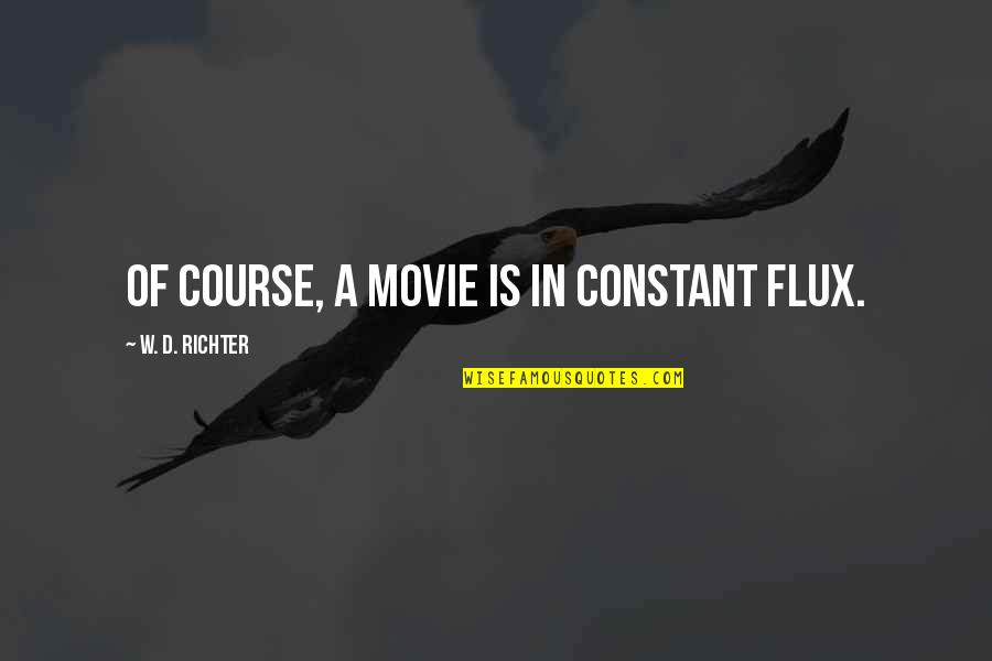 Richter's Quotes By W. D. Richter: Of course, a movie is in constant flux.