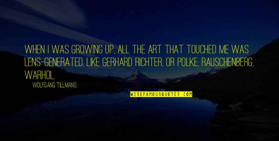 Richter's Quotes By Wolfgang Tillmans: When I was growing up, all the art